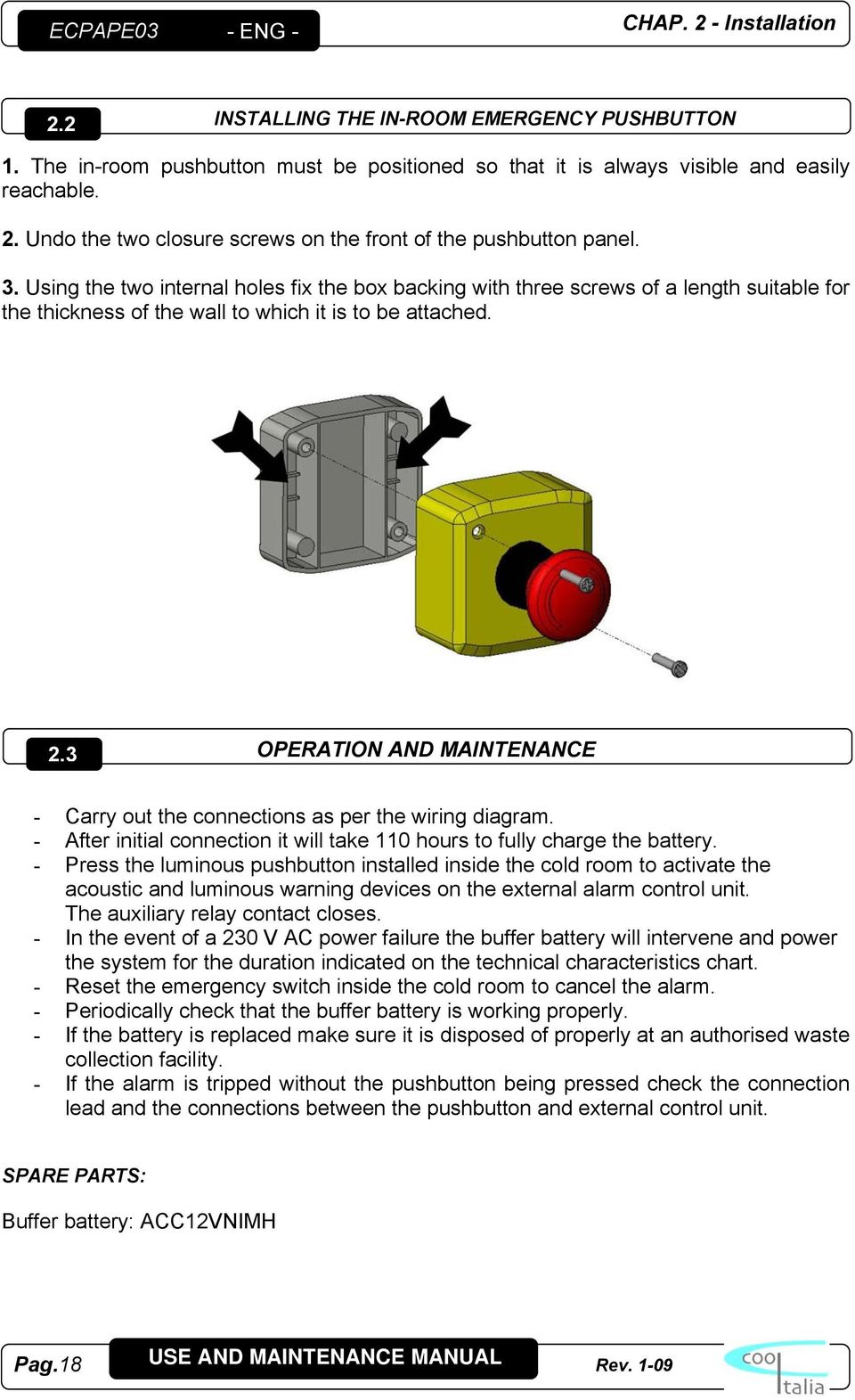 3 OPERATION AND MAINTENANCE - Carry out the connections as per the wiring diagram. - After initial connection it will take 110 hours to fully charge the battery.