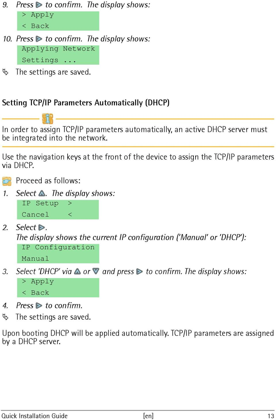 Use the navigation keys at the front of the device to assign the TCP/IP parameters via DHCP. Proceed as follows: 1. Select.