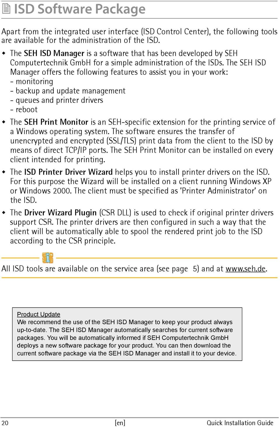 The SEH ISD Manager offers the following features to assist you in your work: - monitoring - backup and update management - queues and printer drivers - reboot The SEH Print Monitor is an