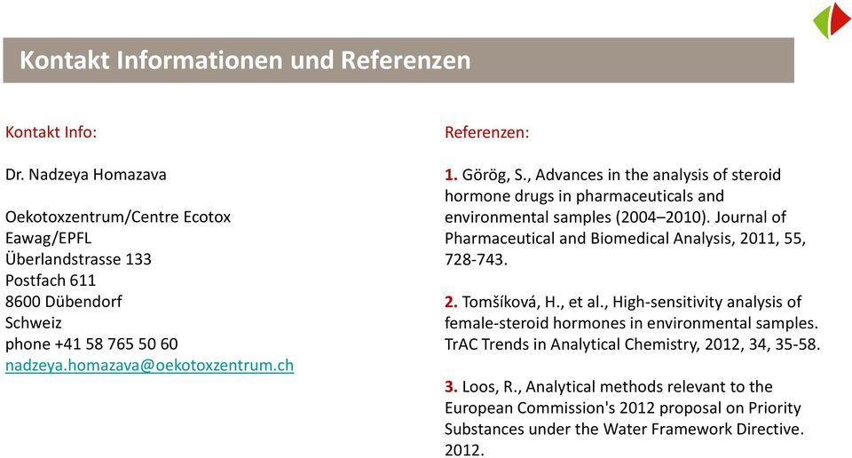Görög, S., Advances in the analysis of steroid hormone drugs in pharmaceuticals and environmental samples (2004 2010).