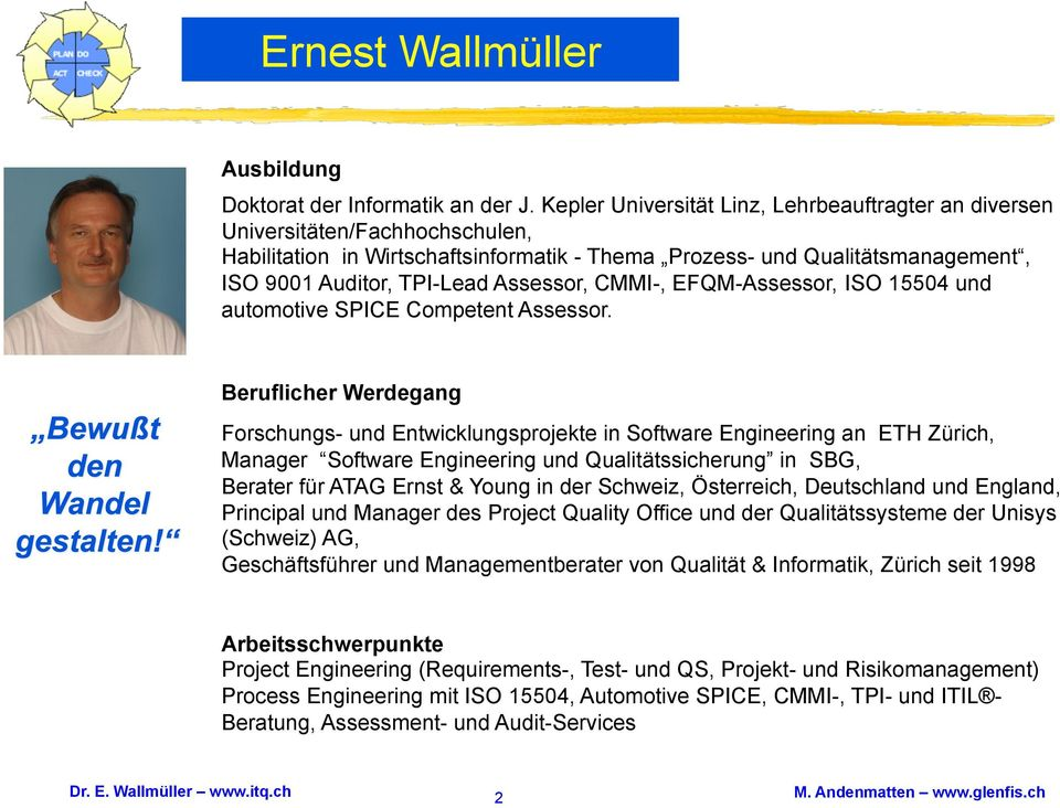 Assessor, CMMI-, EFQM-Assessor, ISO 15504 und automotive SPICE Competent Assessor.