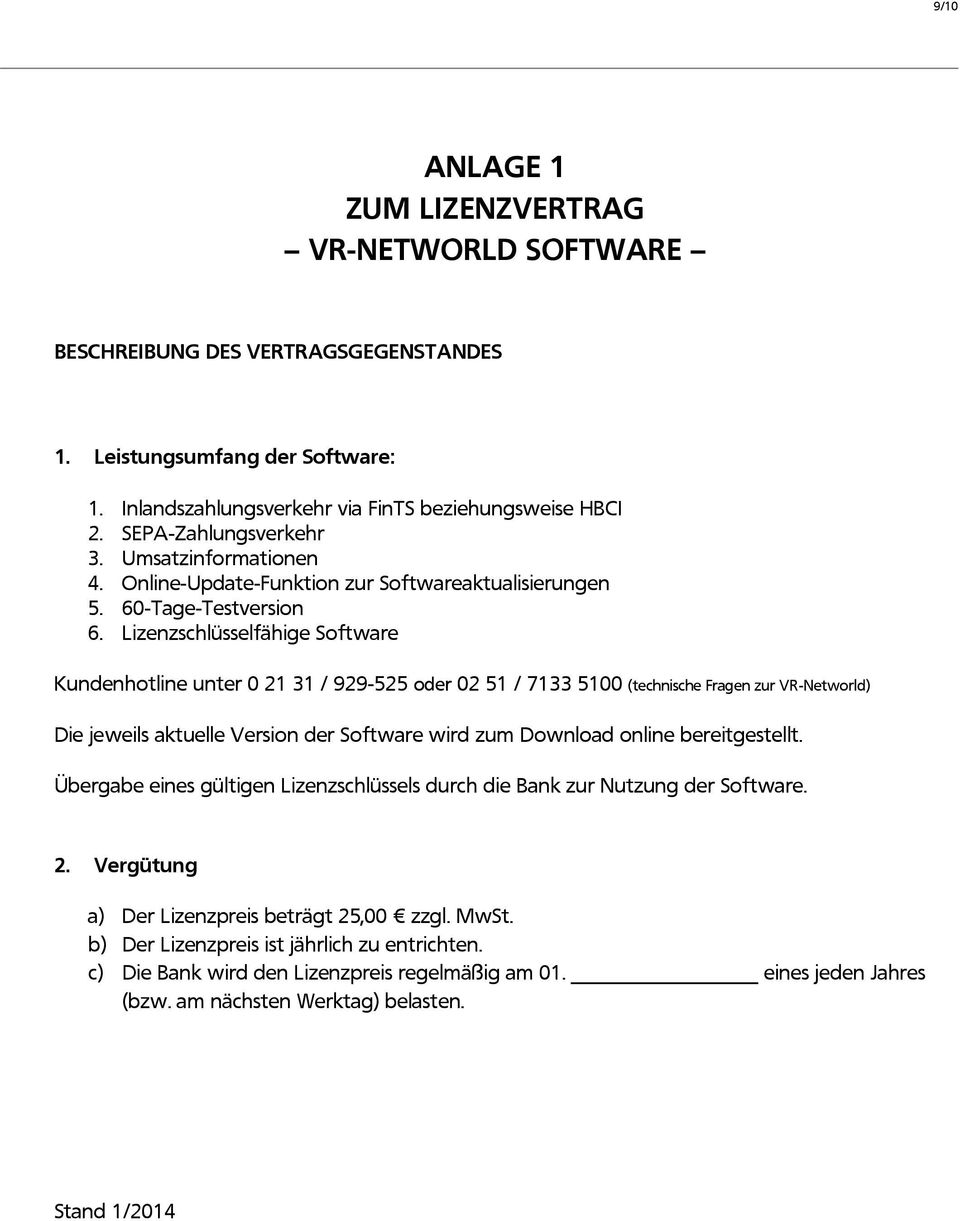 Lizenzschlüsselfähige Software Kundenhotline unter 0 21 31 / 929-525 oder 02 51 / 7133 5100 (technische Fragen zur VR-Networld) Die jeweils aktuelle Version der Software wird zum Download online