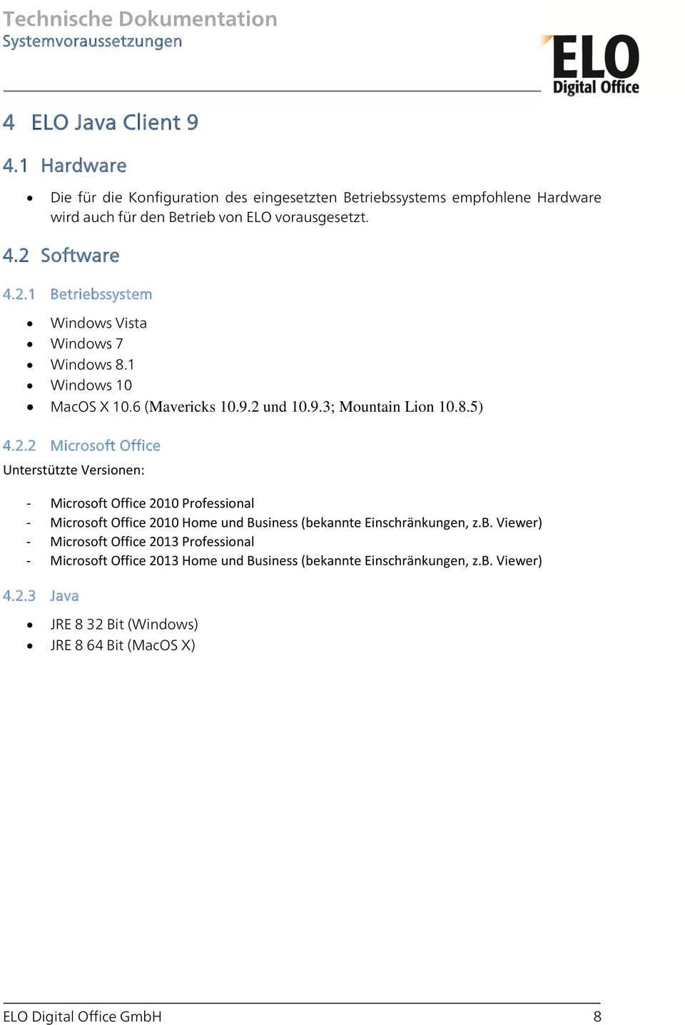 b. Viewer) - Microsoft Office 2013 Professional - Microsoft Office 2013 Home und Business (bekannte Einschränkungen, z.b. Viewer) 4.2.3 Java JRE 8 32 Bit (Windows) JRE 8 64 Bit (MacOS X) ELO Digital Office GmbH 8