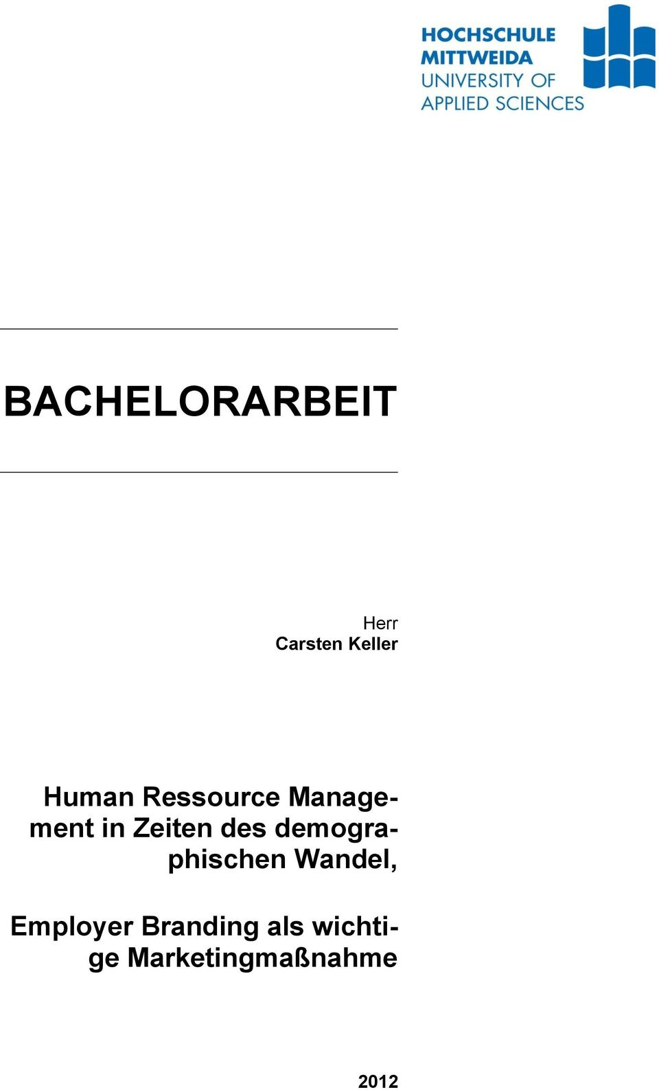 bachelor thesis employer branding Design/methodology/approach – transformational leadership, employee engagement, employer branding, and psychological attachment were assessed in an empirical study based on a sample of 405 full.