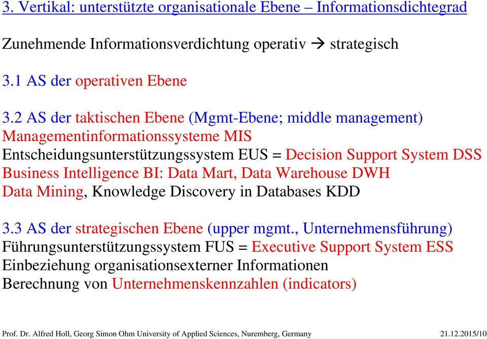 Data Mart, Data Warehouse DWH Data Mining, Knowledge Discovery in Databases KDD 3.3 AS der strategischen Ebene (upper mgmt.