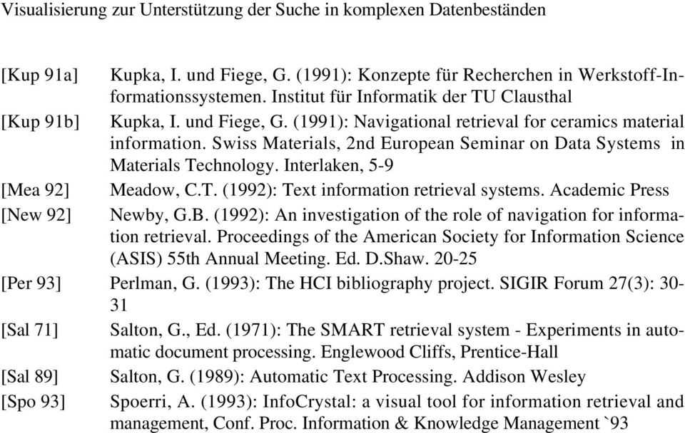 Swiss Materials, 2nd European Seminar on Data Systems in Materials Technology. Interlaken, 5-9 [Mea 92] Meadow, C.T. (1992): Text information retrieval systems. Academic Press [New 92] Newby, G.B.