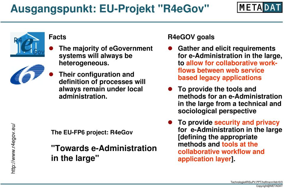 "The EU-FP6 project: R4eGov ""Towards e-administration in the large"" R4eGOV goals Gather and elicit requirements for e-administration in the large, to allow for collaborative workflows between"
