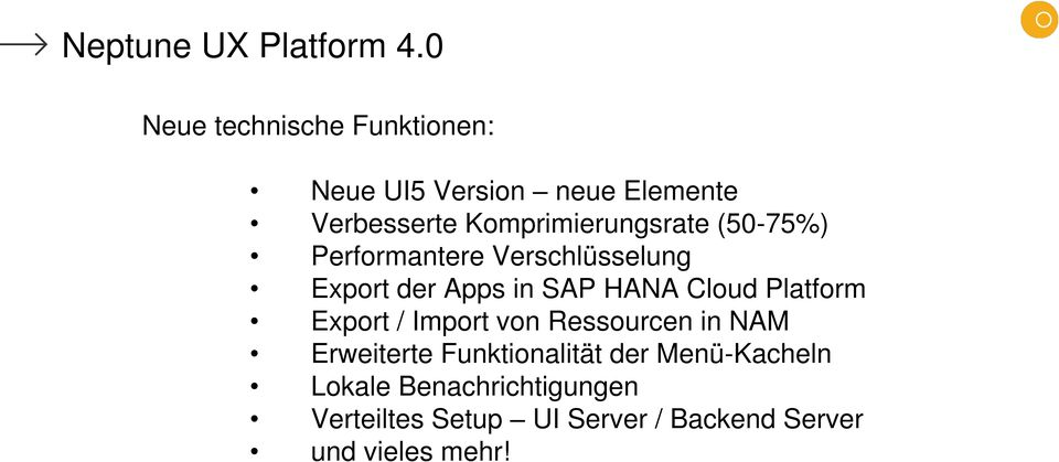 Komprimierungsrate (50-75%) Performantere Verschlüsselung Export der Apps in SAP HANA