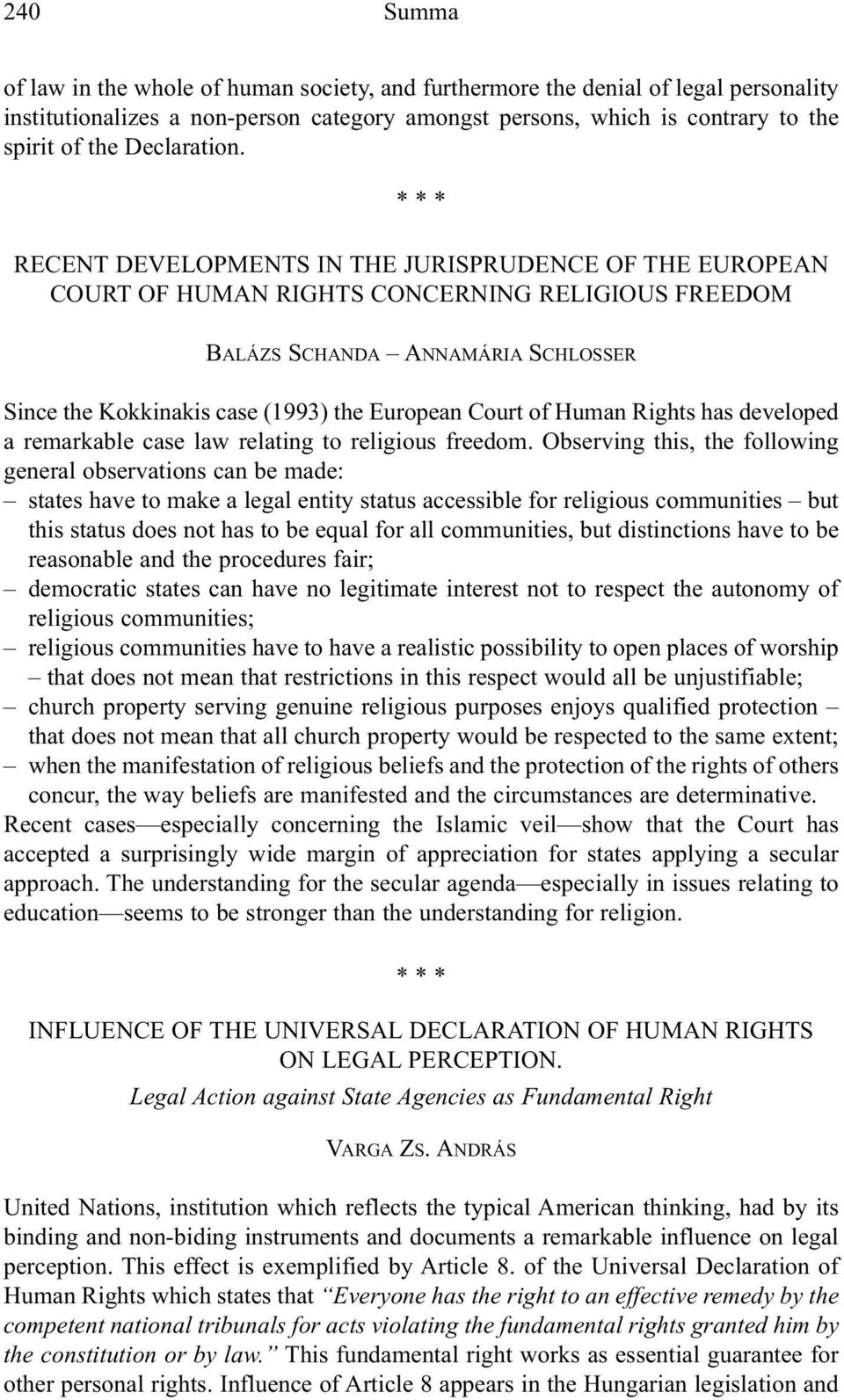 RECENT DEVELOPMENTS IN THE JURISPRUDENCE OF THE EUROPEAN COURT OF HUMAN RIGHTS CONCERNING RELIGIOUS FREEDOM BALÁZS SCHANDA ANNAMÁRIA SCHLOSSER Since the Kokkinakis case (1993) the European Court of