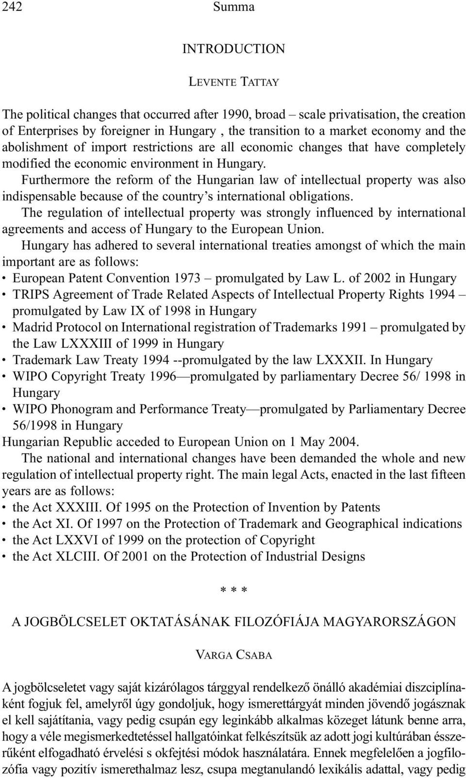 Furthermore the reform of the Hungarian law of intellectual property was also indispensable because of the country s international obligations.