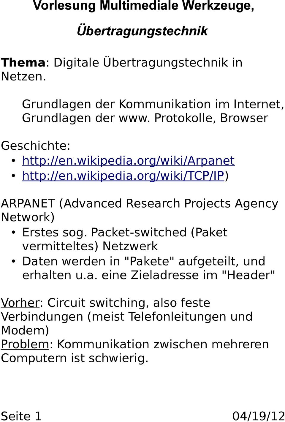 org/wiki/arpanet http://en.wikipedia.org/wiki/tcp/ip) ARPANET (Advanced Research Projects Agency Network) Erstes sog.