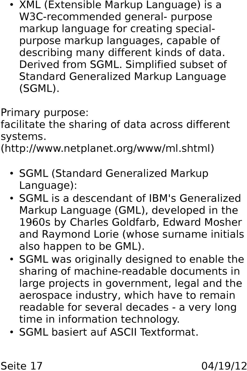 shtml) SGML (Standard Generalized Markup Language): SGML is a descendant of IBM's Generalized Markup Language (GML), developed in the 1960s by Charles Goldfarb, Edward Mosher and Raymond Lorie (whose
