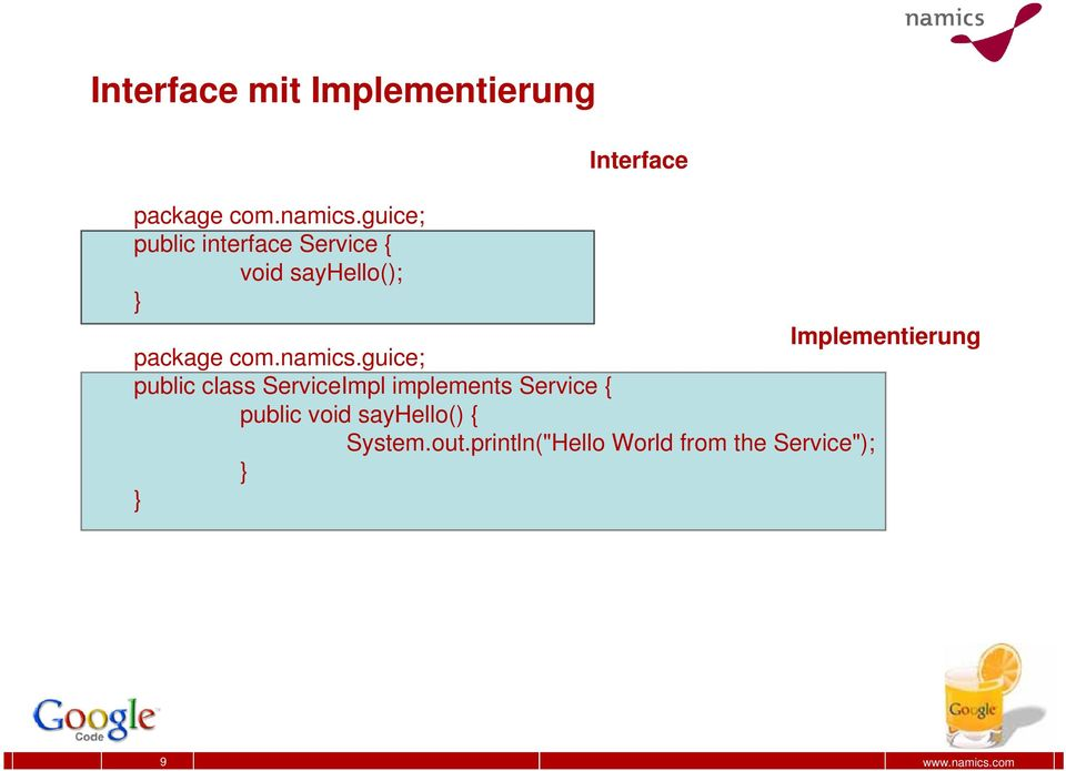guice; public interface Service { void sayhello(); } Implementierung