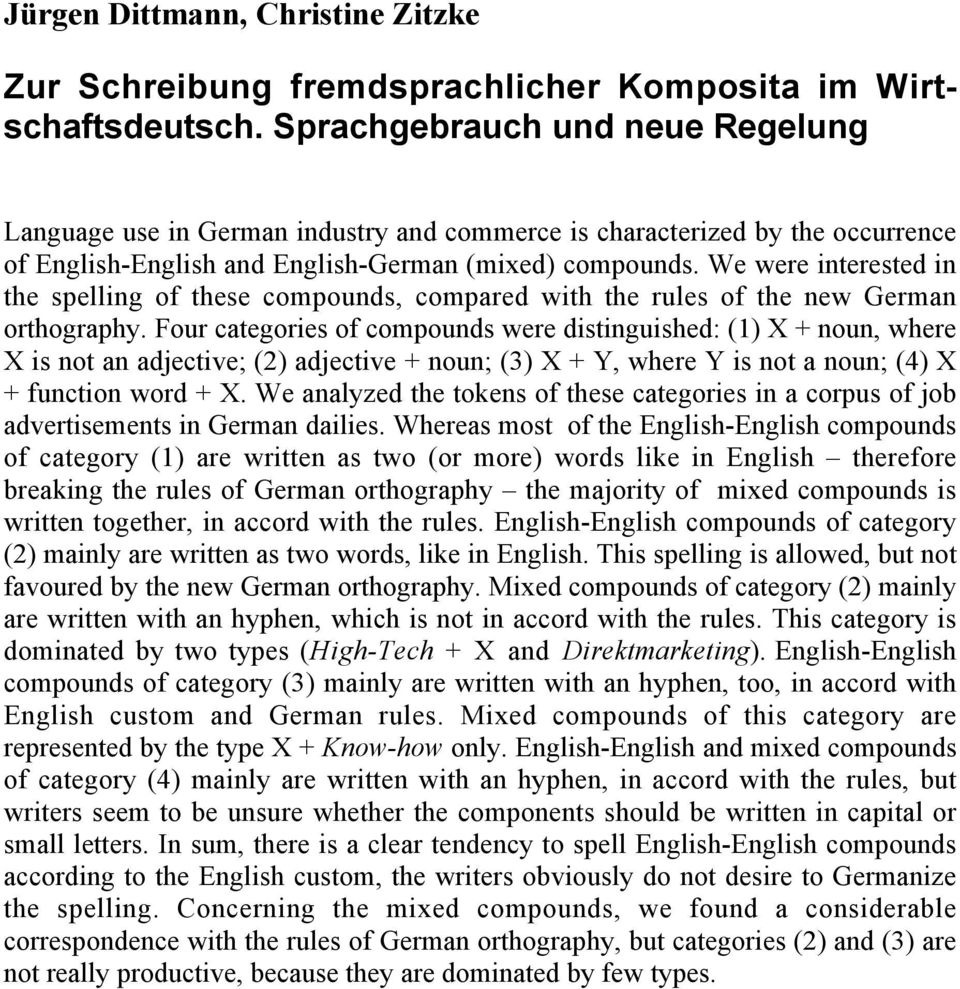 We were interested in the spelling of these compounds, compared with the rules of the new German orthography.