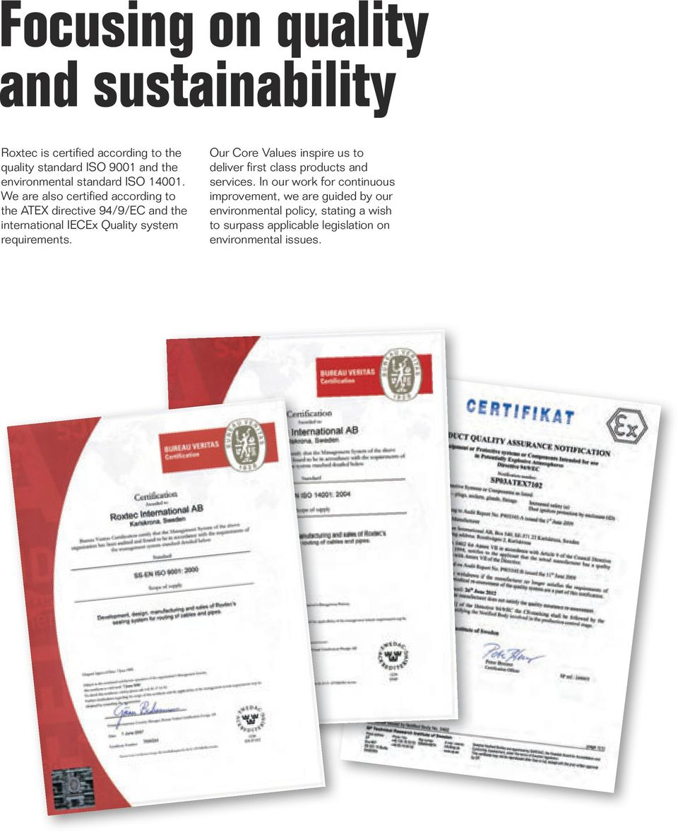 We are also certified according to the ATEX directive 94/9/EC and the international IECEx Quality system requirements.