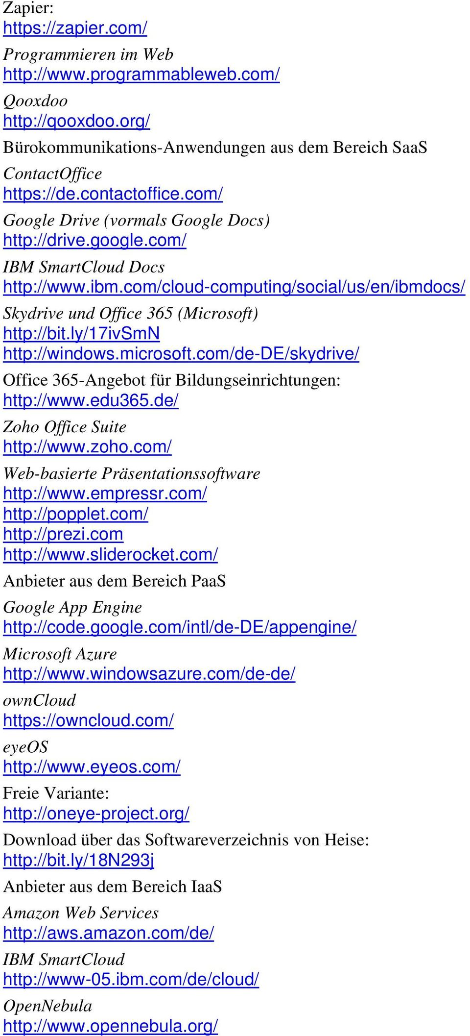 ly/17ivsmn http://windows.microsoft.com/de-de/skydrive/ Office 365-Angebot für Bildungseinrichtungen: http://www.edu365.de/ Zoho Office Suite http://www.zoho.