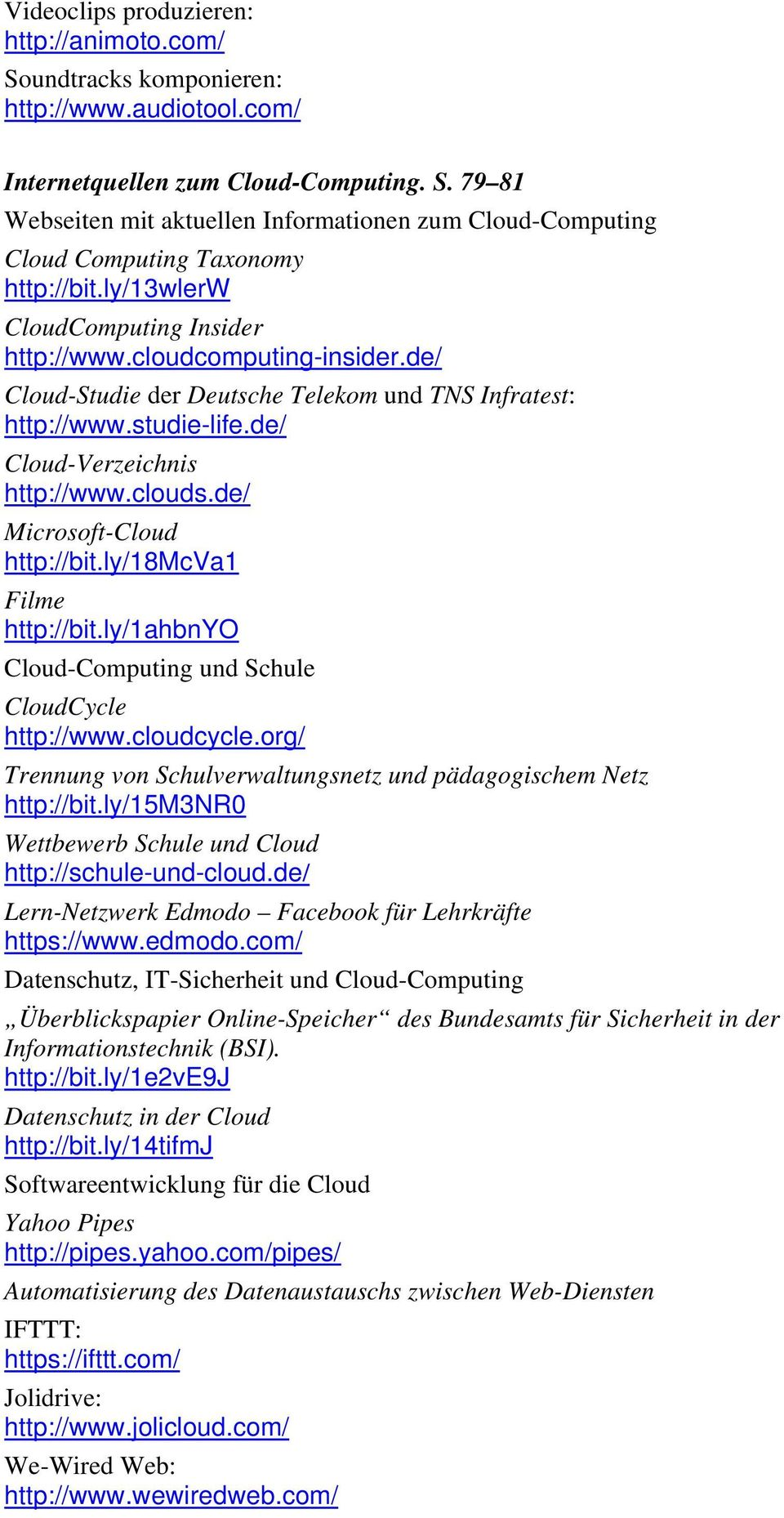 de/ Microsoft-Cloud http://bit.ly/18mcva1 Filme http://bit.ly/1ahbnyo Cloud-Computing und Schule CloudCycle http://www.cloudcycle.