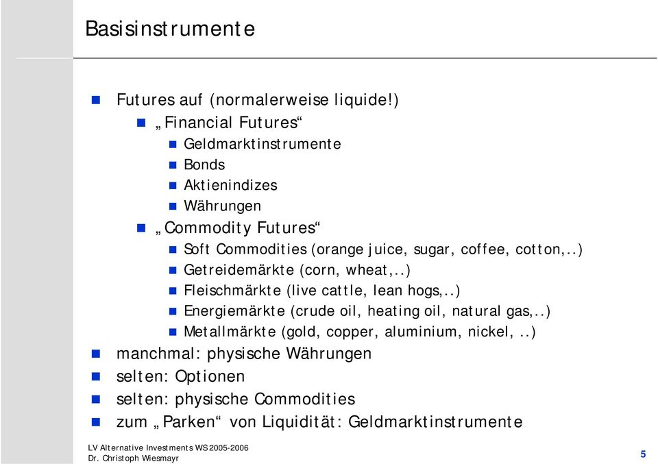 coffee, cotton,..) Getreidemärkte (corn, wheat,..) Fleischmärkte (live cattle, lean hogs,.