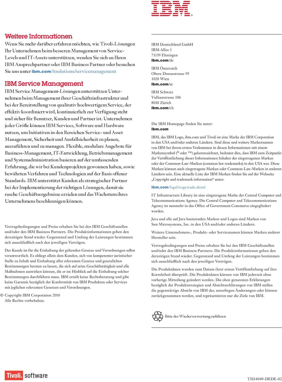 com/itsolutions/servicemanagement IBM Service Management IBM Service Management-Lösungen unterstützen Unternehmen beim Management ihrer Geschäftsinfrastruktur und bei der Bereitstellung von