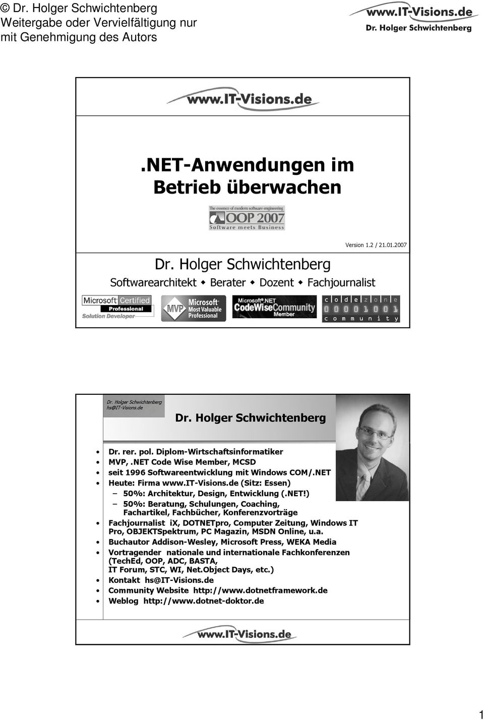 NET!) 50%: Beratung, Schulungen, Coaching, Fachartikel, Fachbücher, Konferenzvorträge Fachjournalist ix, DOTNETpro, Computer Zeitung, Windows IT Pro, OBJEKTSpektrum, PC Magazin, MSDN Online, u.a. Buchautor Addison-Wesley, Microsoft Press, WEKA Media Vortragender nationale und internationale Fachkonferenzen (TechEd, OOP, ADC, BASTA, IT Forum, STC, WI, Net.