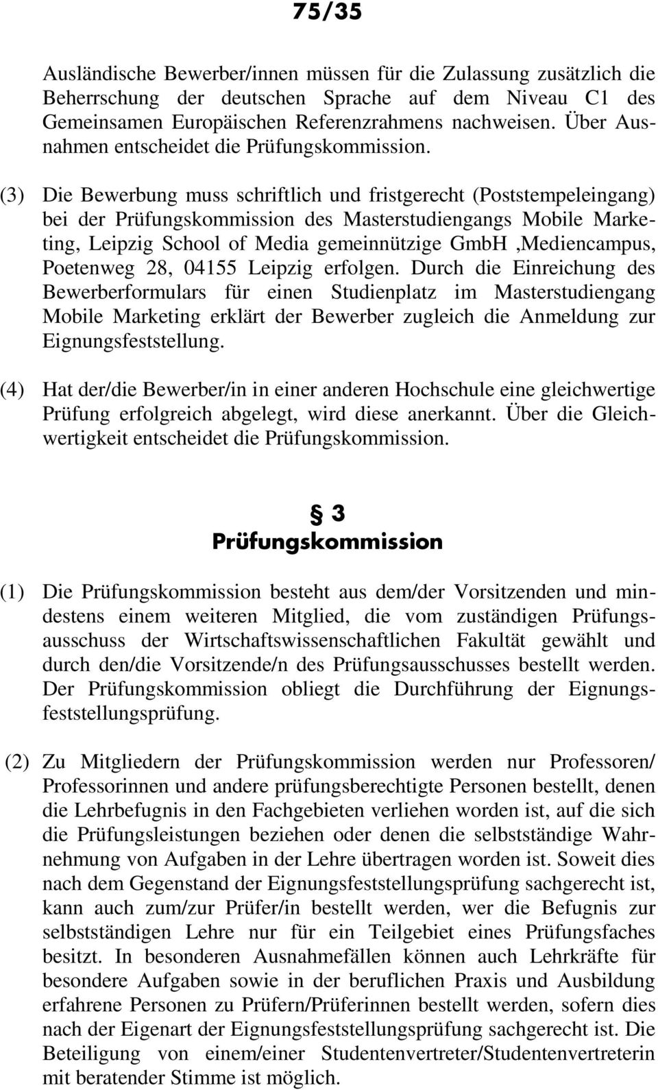(3) Die Bewerbung muss schriftlich und fristgerecht (Poststempeleingang) bei der Prüfungskommission des Masterstudiengangs Mobile Marketing, Leipzig School of Media gemeinnützige GmbH,Mediencampus,