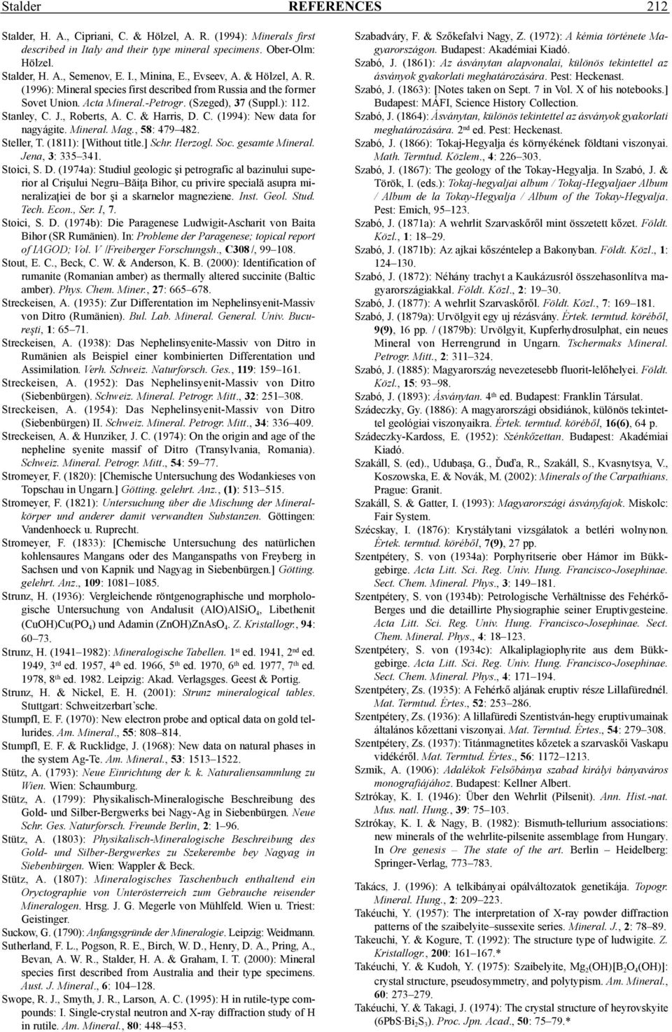 C. (1994): New data for nagyágite. Mineral. Mag., 58: 479 482. Steller, T. (1811): [Without title.] Schr. Herzogl. Soc. gesamte Mineral. Jena, 3: 335 341. Stoici, S. D.