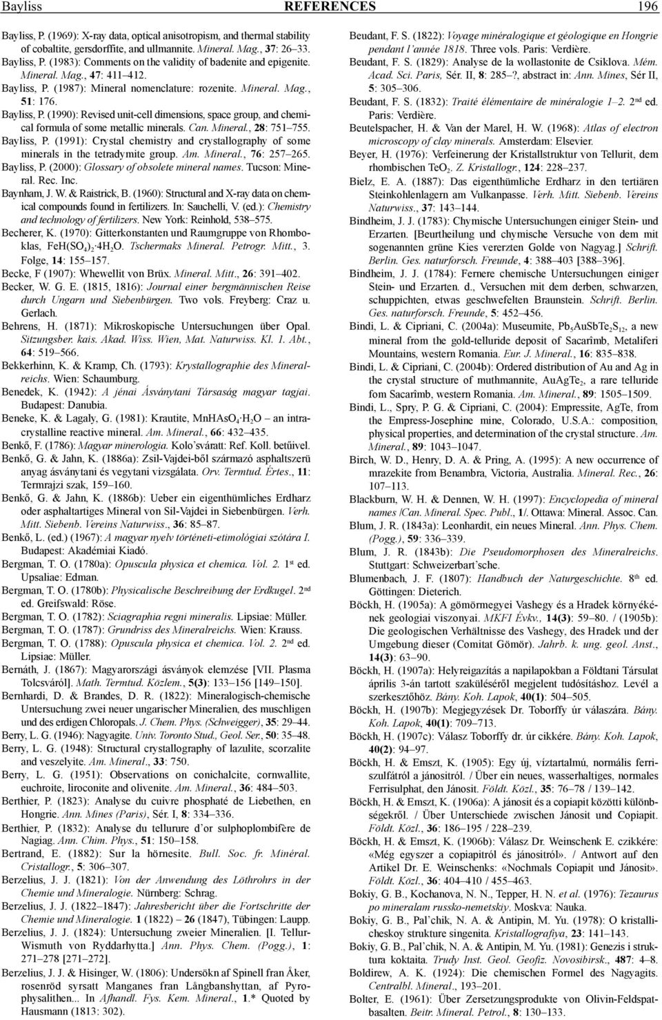 Can. Mineral., 28: 751 755. Bayliss, P. (1991): Crystal chemistry and crystallography of some minerals in the tetradymite group. Am. Mineral., 76: 257 265. Bayliss, P. (2000): Glossary of obsolete mineral names.