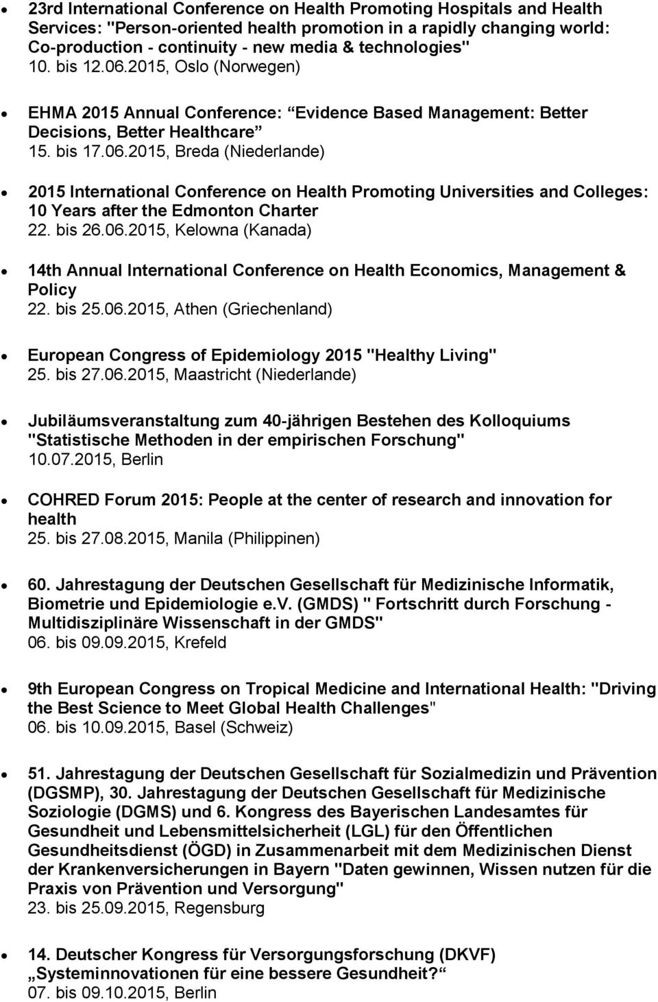 "bis 26.06.2015, Kelowna (Kanada) 14th Annual International Conference on Health Economics, Management & Policy 22. bis 25.06.2015, Athen (Griechenland) European Congress of Epidemiology 2015 ""Healthy Living"" 25."