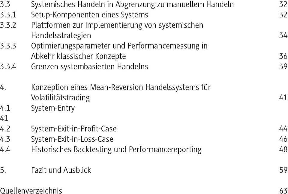 Konzeption eines Mean-Reversion Handelssystems für Volatilitätstrading 41 4.1 System-Entry 41 4.2 System-Exit-in-Profit-Case 44 4.