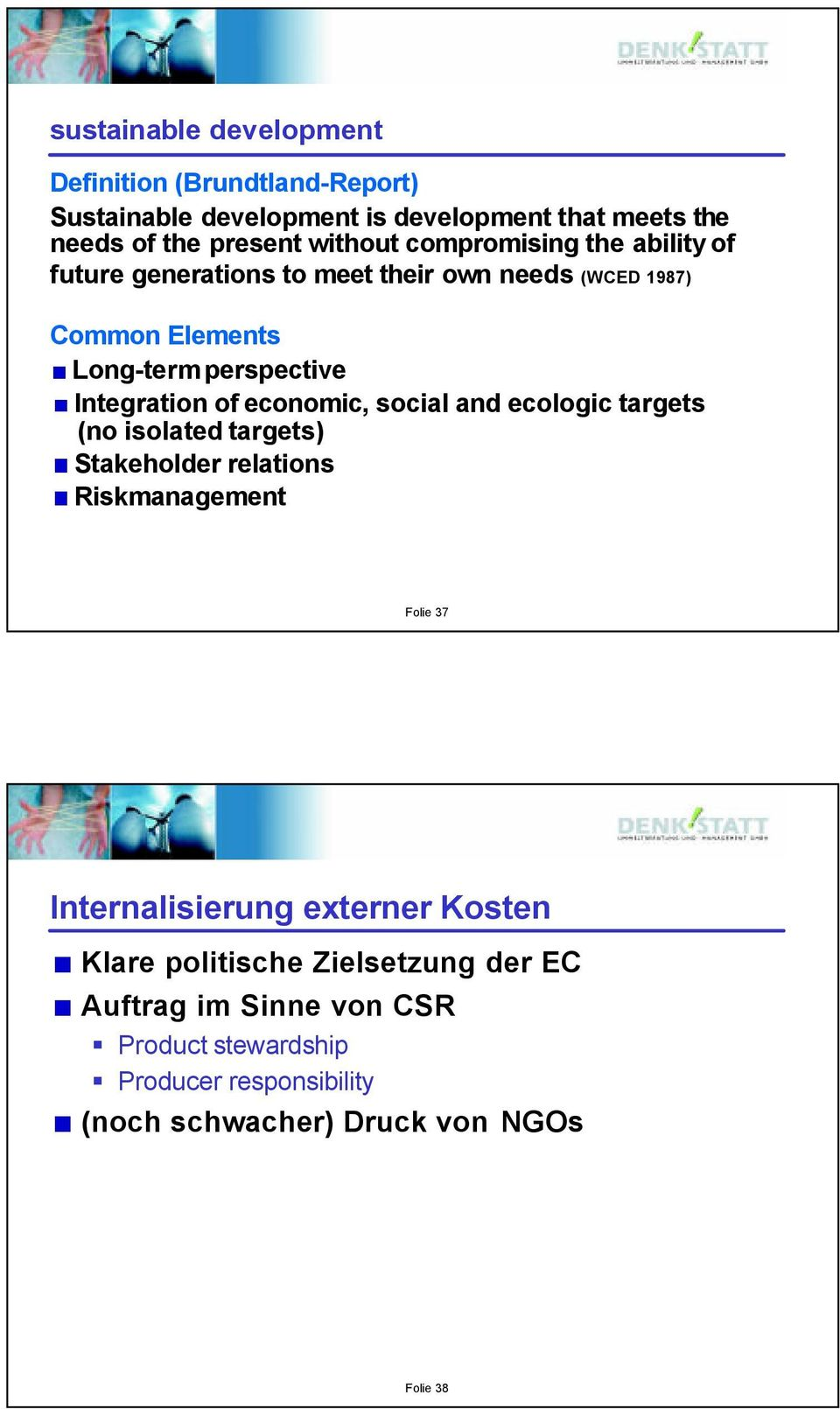 economic, social and ecologic targets (no isolatedtargets) Stakeholder relations Riskmanagement Folie 37 Internalisierung externer Kosten