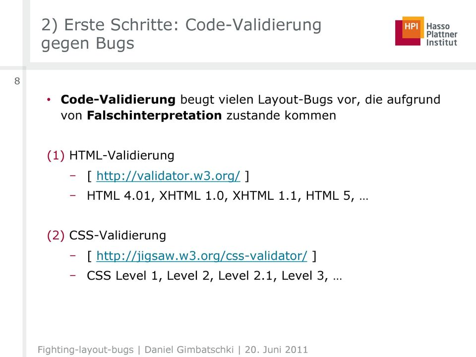 HTML-Validierung [ http://validator.w3.org/ ] HTML 4.01, XHTML 1.0, XHTML 1.