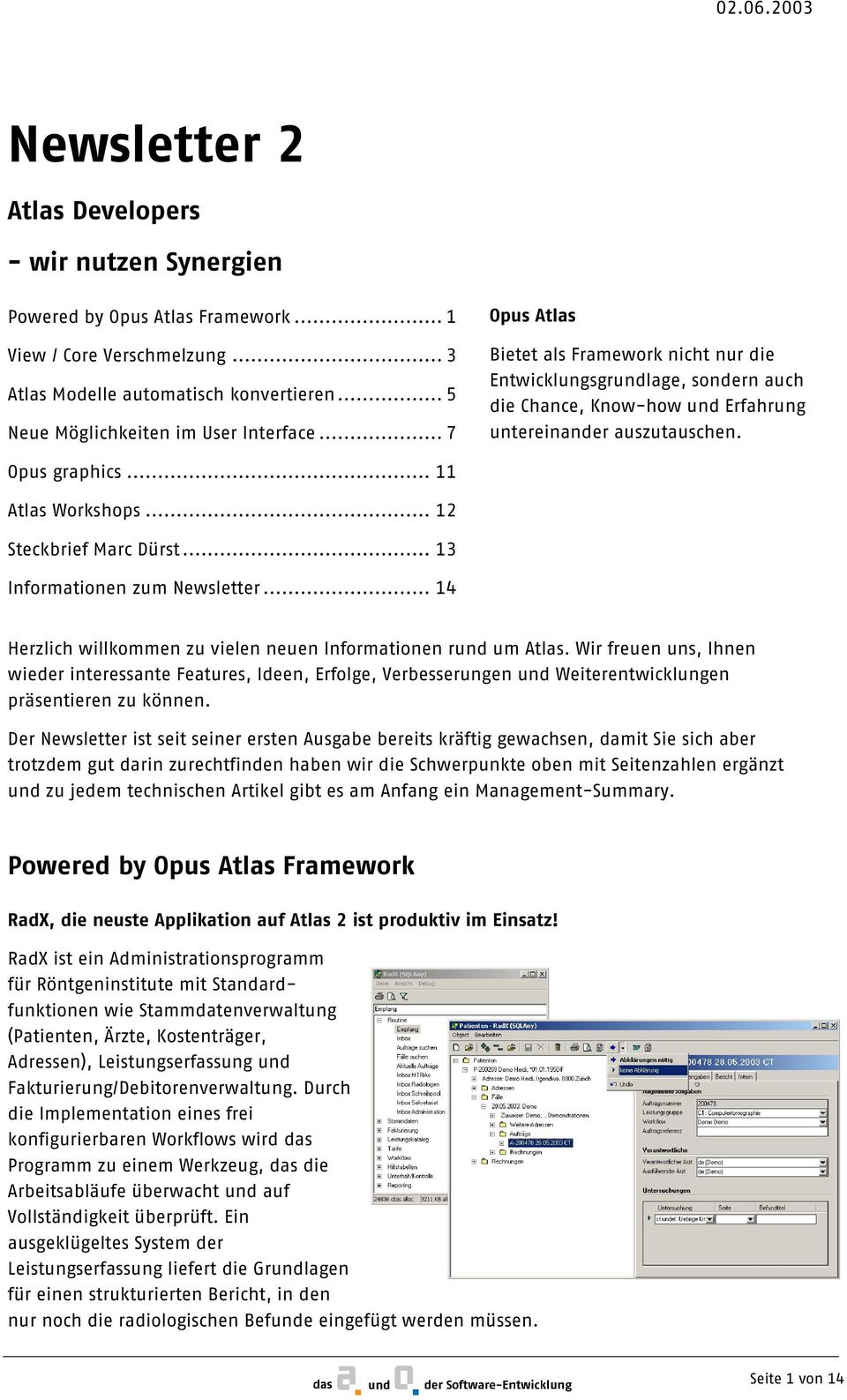 Opus graphics... 11 Atlas Workshops... 12 Steckbrief Marc Dürst... 13 Informationen zum Newsletter... 14 Herzlich willkommen zu vielen neuen Informationen rund um Atlas.