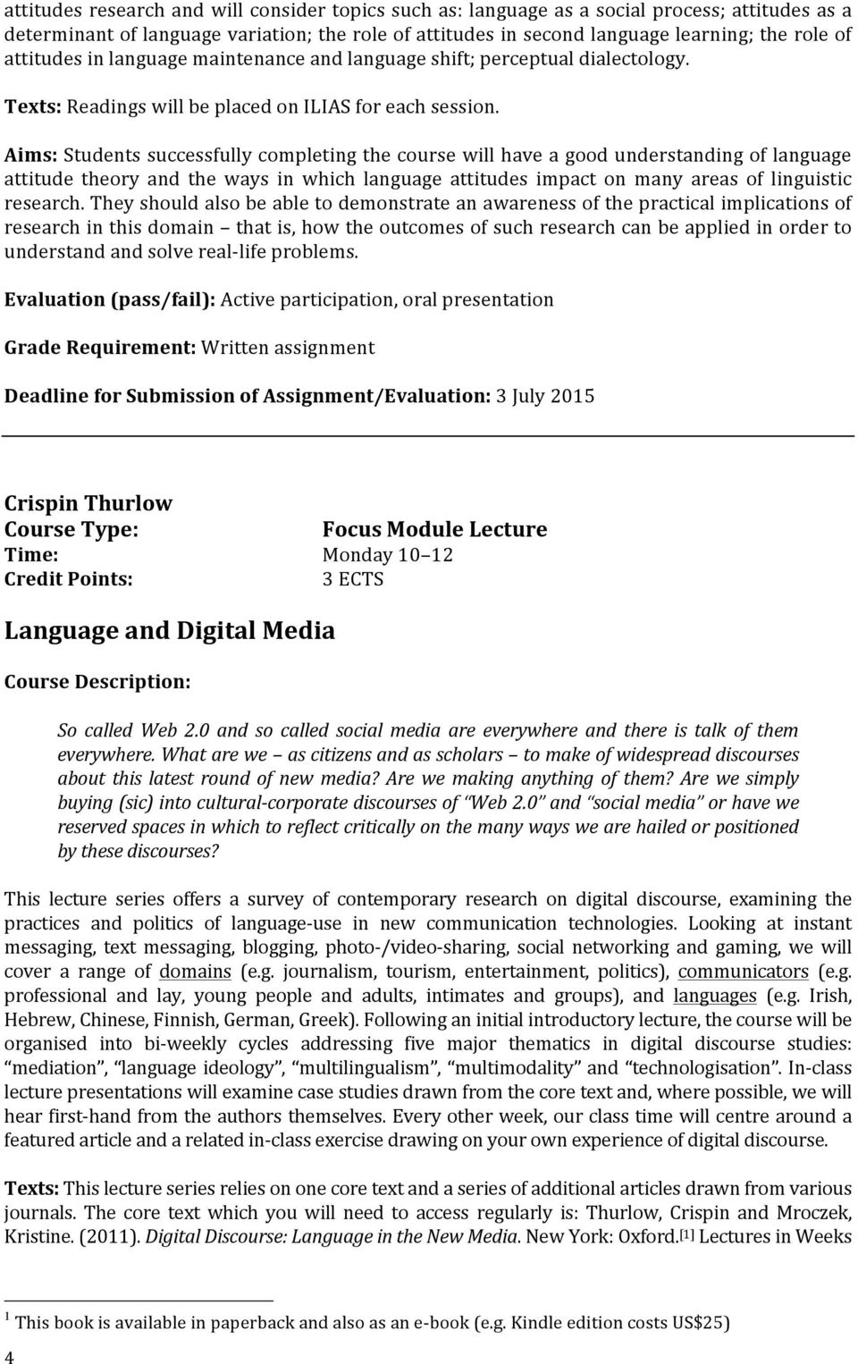 Aims: Students successfully completing the course will have a good understanding of language attitude theory and the ways in which language attitudes impact on many areas of linguistic research.