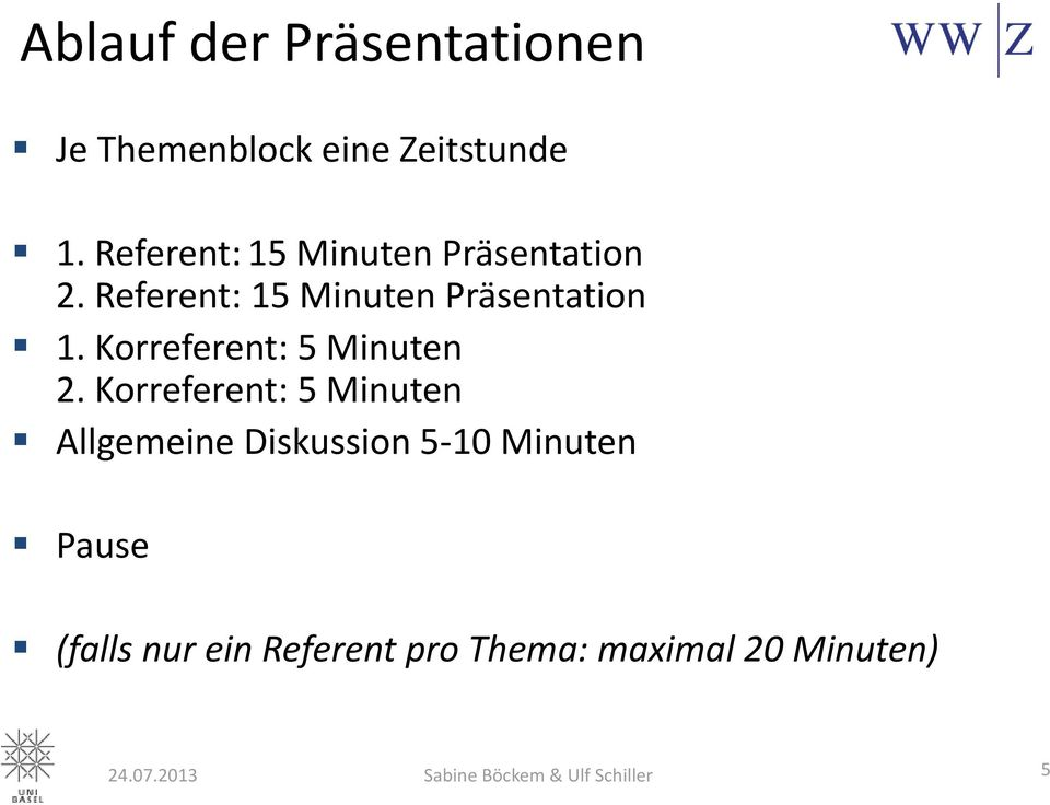 Referent: 15 Minuten Präsentation 1. Korreferent: 5 Minuten 2.