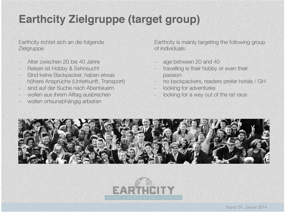Alltag ausbrechen - wollen ortsunabhängig arbeiten Earthcity is mainly targeting the following group of individuals: - age between 20 and 40 -