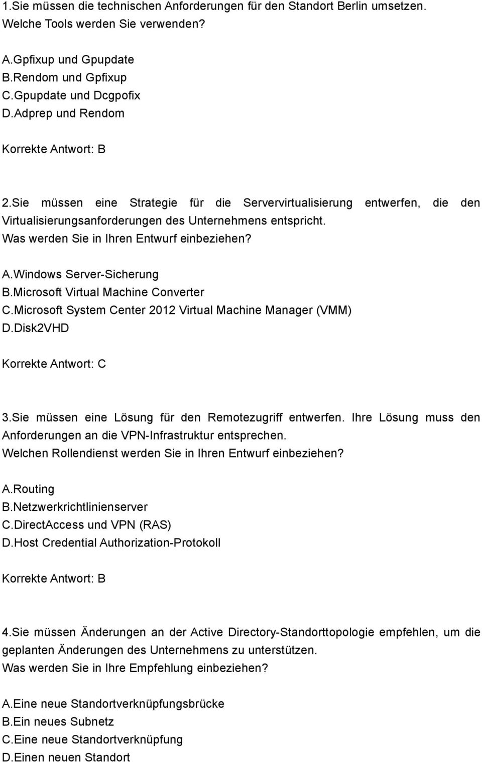 A.Windows Server-Sicherung B.Microsoft Virtual Machine Converter C.Microsoft System Center 2012 Virtual Machine Manager (VMM) D.Disk2VHD 3.Sie müssen eine Lösung für den Remotezugriff entwerfen.