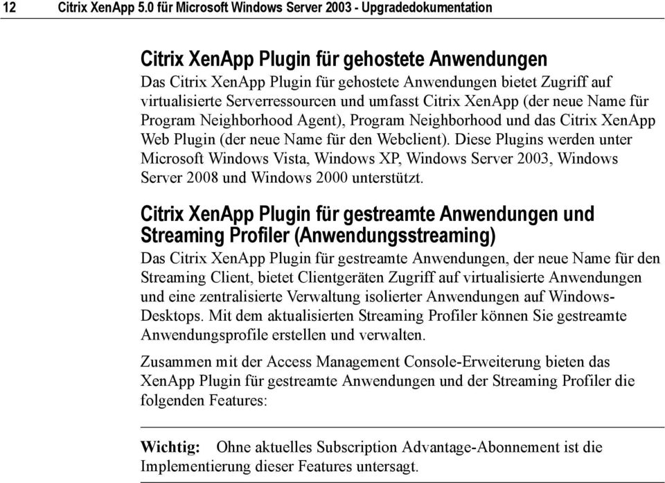 Serverressourcen und umfasst Citrix XenApp (der neue Name für Program Neighborhood Agent), Program Neighborhood und das Citrix XenApp Web Plugin (der neue Name für den Webclient).