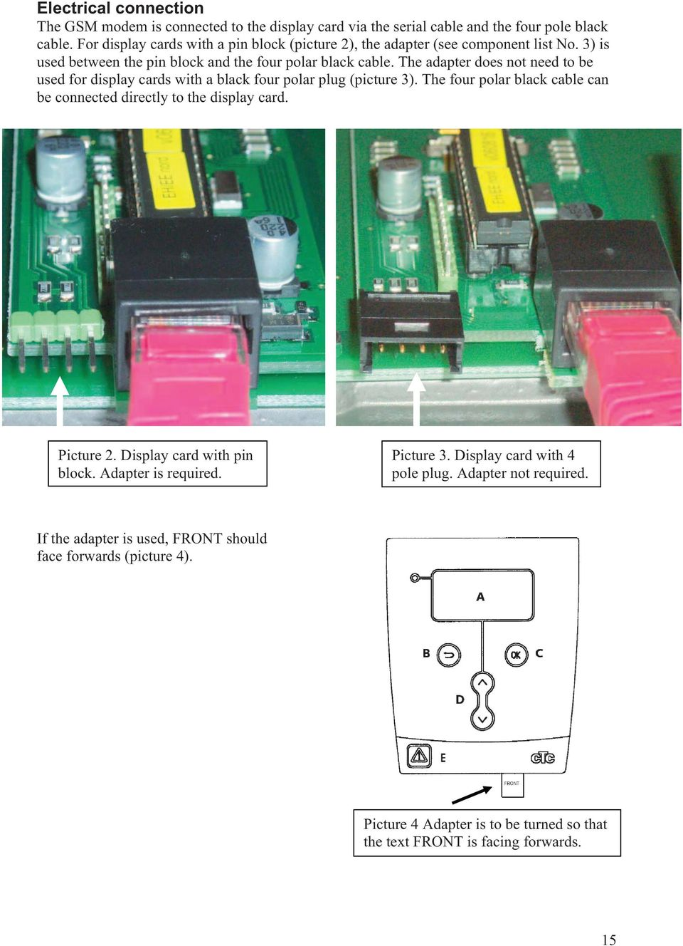 The adapter does not need to be used for display cards with a black four polar plug (picture 3). The four polar black cable can be connected directly to the display card.