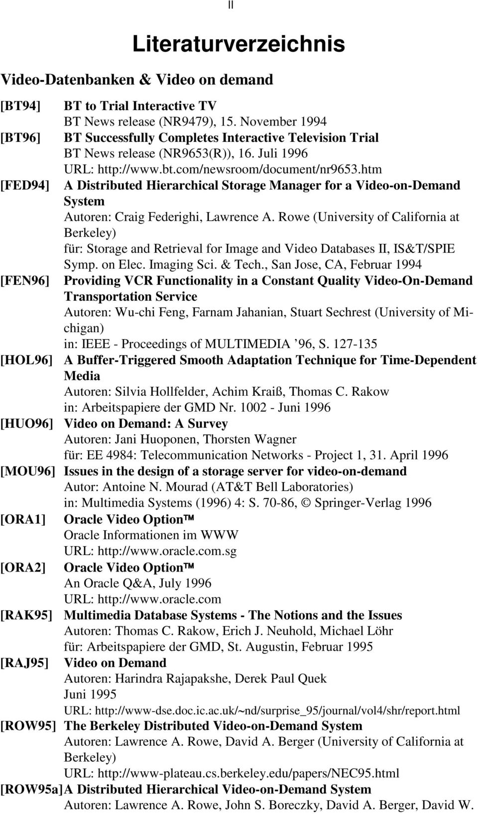 htm [FED94] A Distributed Hierarchical Storage Manager for a Video-on-Demand System Autoren: Craig Federighi, Lawrence A.