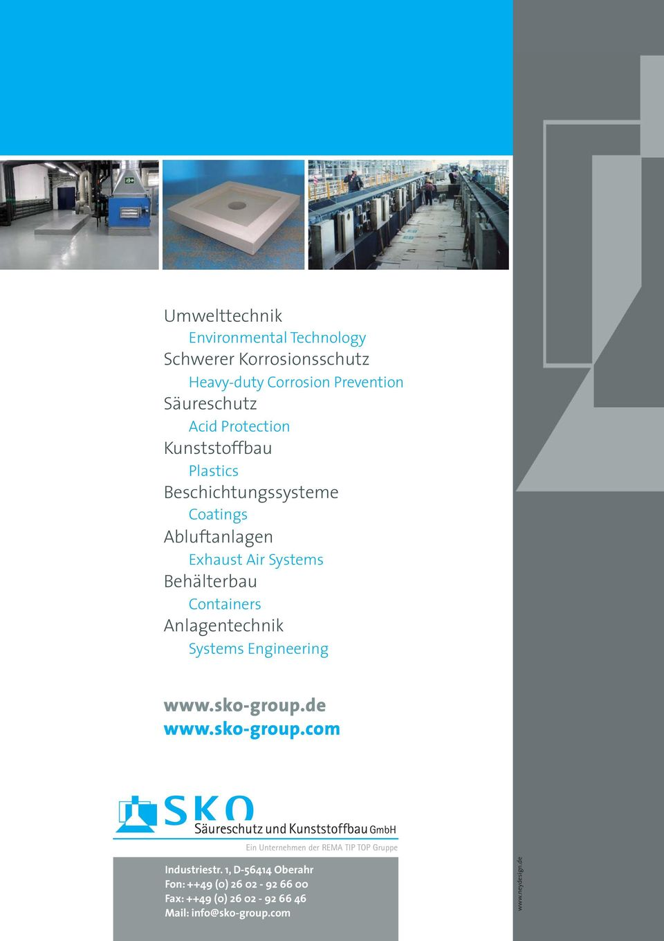 Systems Engineering www.sko-group.de www.sko-group.com Säureschutz und Kunststoffbau GmbH Ein Unternehmen der REMA TIP TOP Gruppe Industriestr.