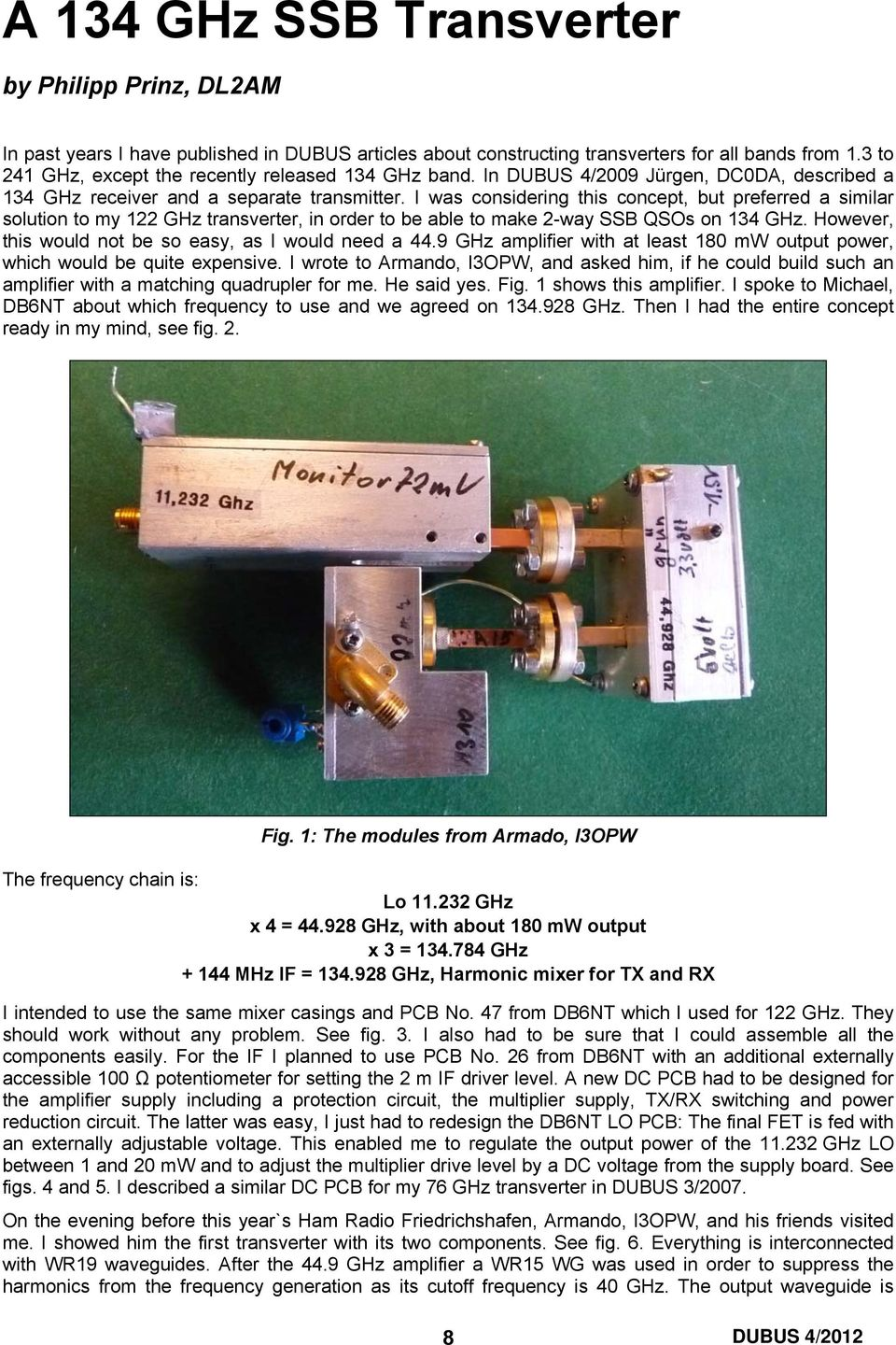 I was considering this concept, but preferred a similar solution to my 122 GHz transverter, in order to be able to make 2-way SSB QSOs on 134 GHz.