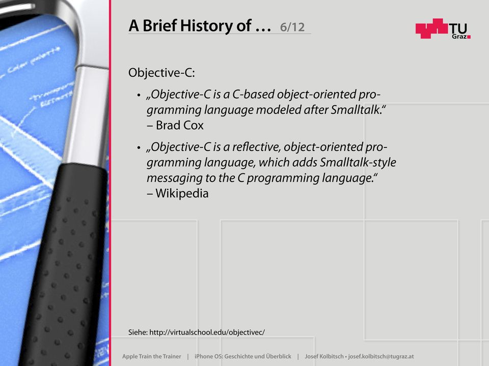 Brad Cox Objective-C is a reflective, object-oriented programming language,