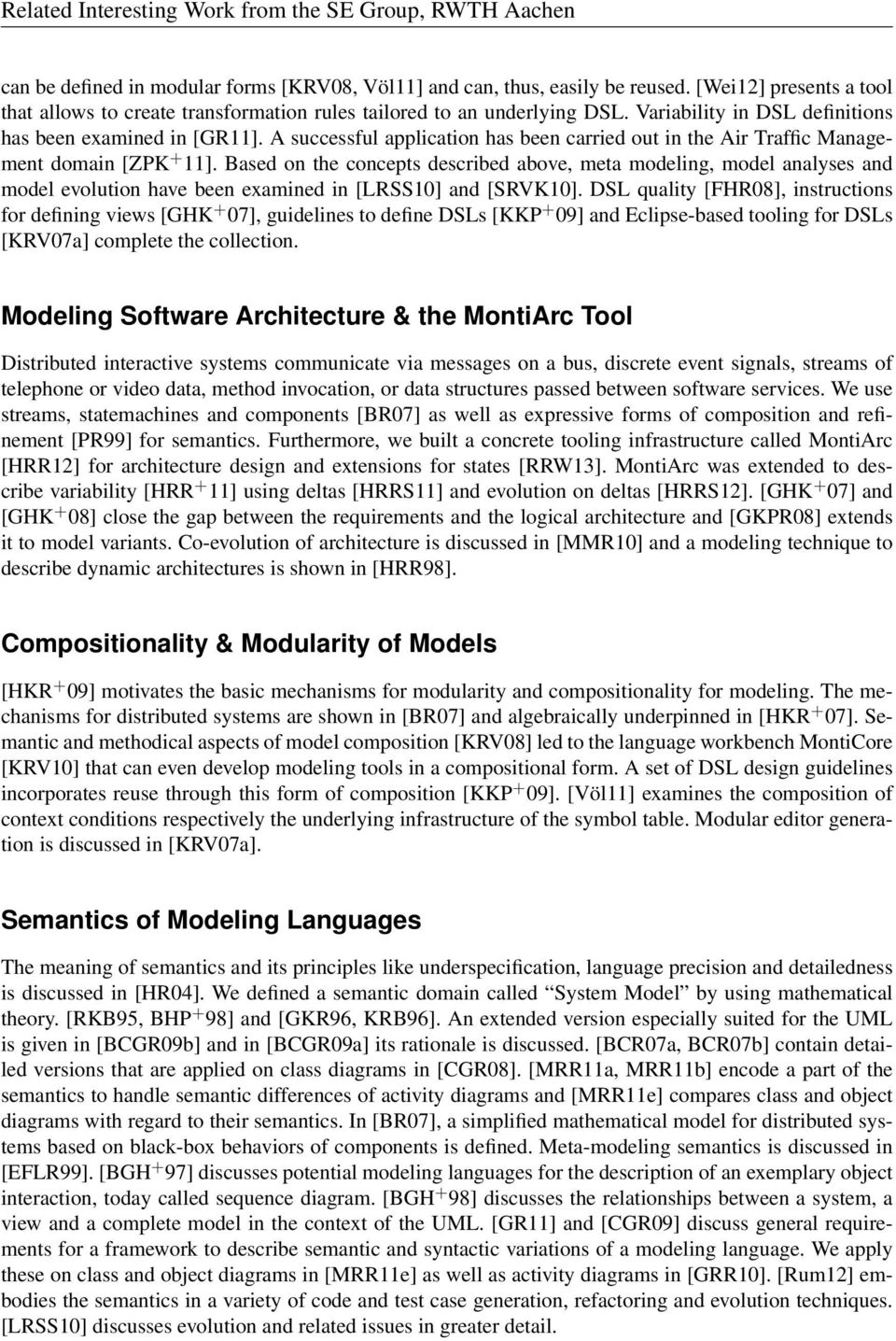 Based on the concepts described above, meta modeling, model analyses and model evolution have been examined in [LRSS10] and [SRVK10].