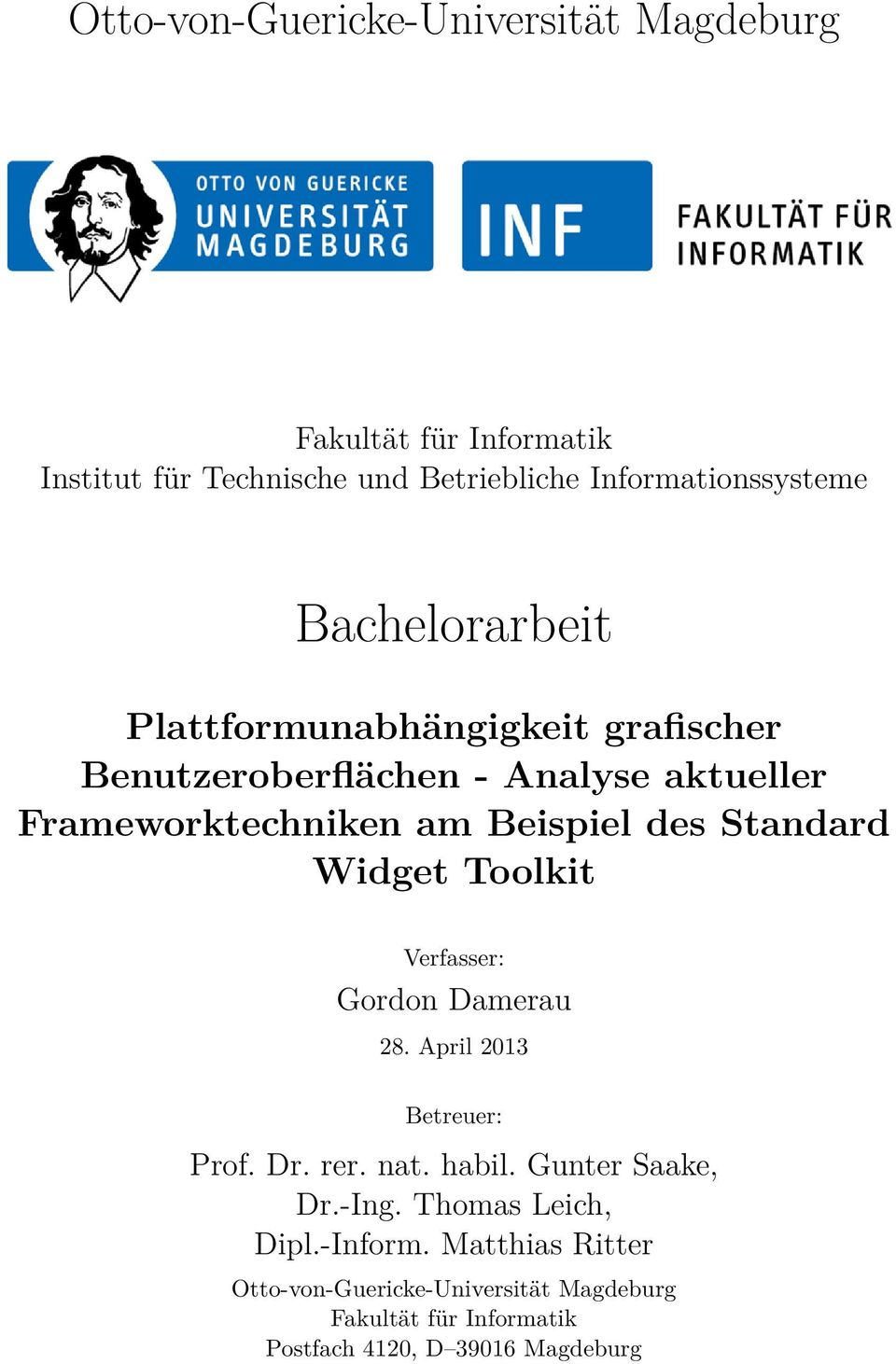 Standard Widget Toolkit Verfasser: Gordon Damerau 28. April 2013 Betreuer: Prof. Dr. rer. nat. habil. Gunter Saake, Dr.-Ing.