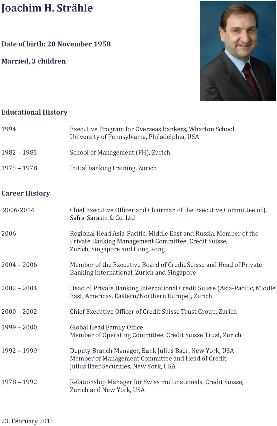 School of Management (FH), Zurich 1975 1978 Initial banking training, Zurich Career History 2006-2014 Chief Executive Officer and Chairman of the Executive Committee of J. Safra-Sarasin & Co.
