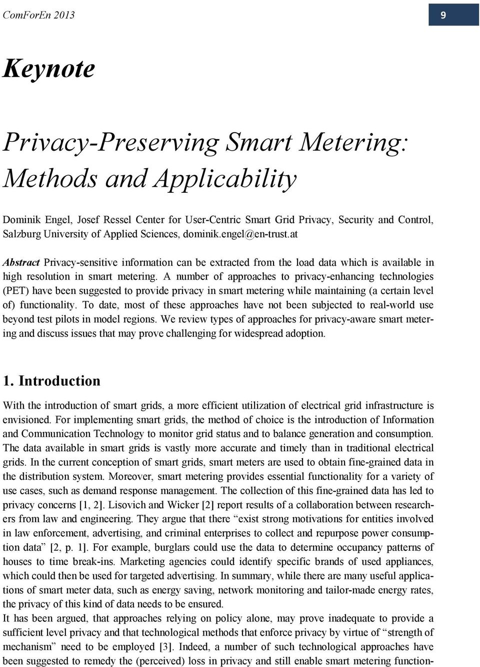 A number of approaches to privacy-enhancing technologies (PET) have been suggested to provide privacy in smart metering while maintaining (a certain level of) functionality.