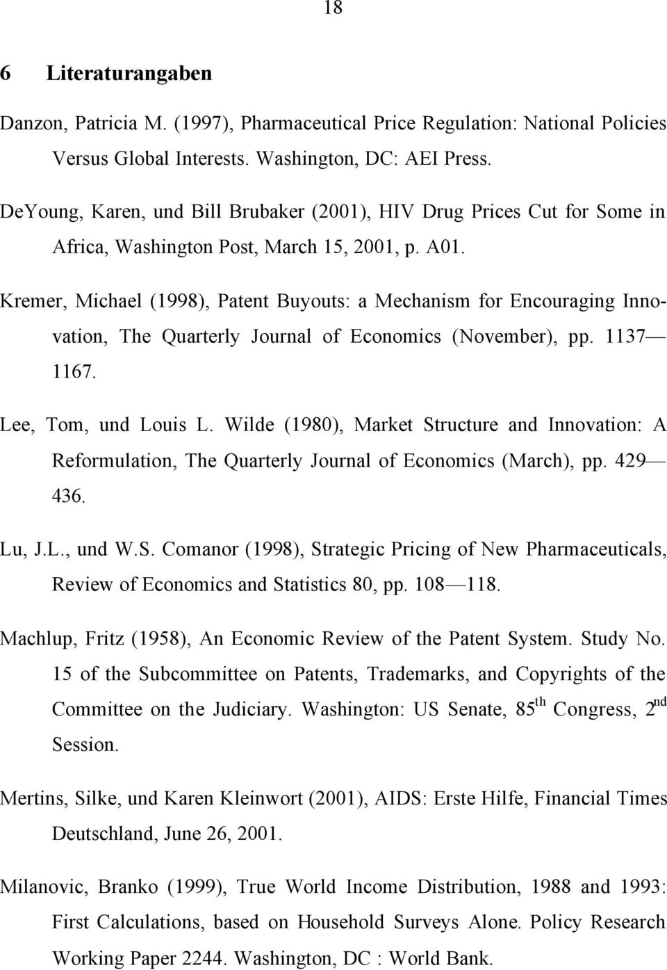 Kremer, Michael (1998), Patent Buyouts: a Mechanism for Encouraging Innovation, The Quarterly Journal of Economics (November), pp. 1137 1167. Lee, Tom, und Louis L.