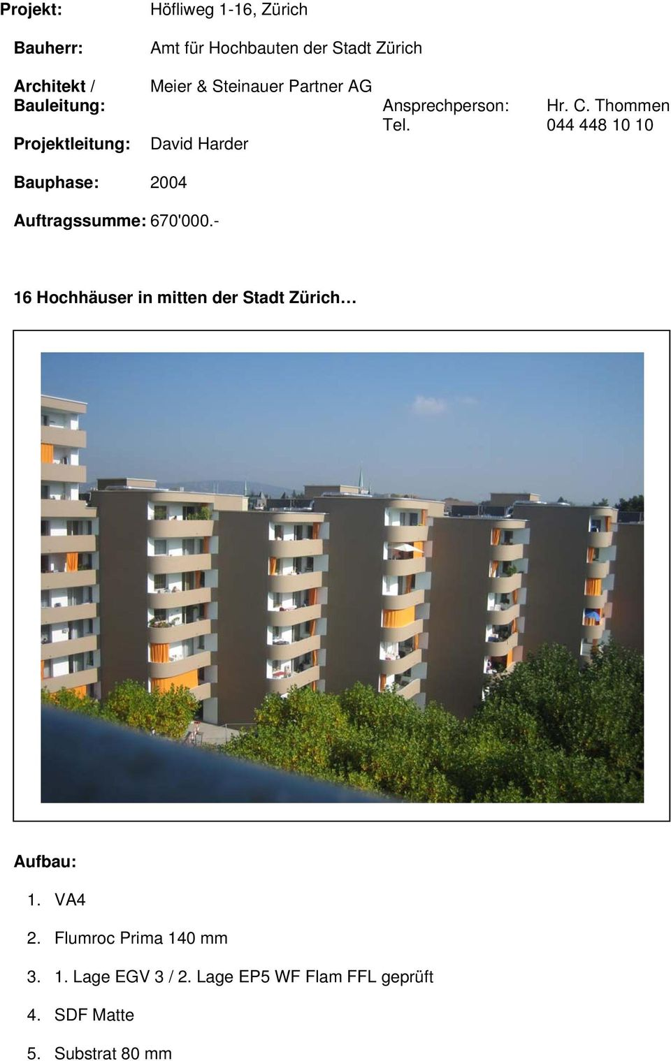 044 448 10 10 David Harder Bauphase: 2004 Auftragssumme: 670'000.