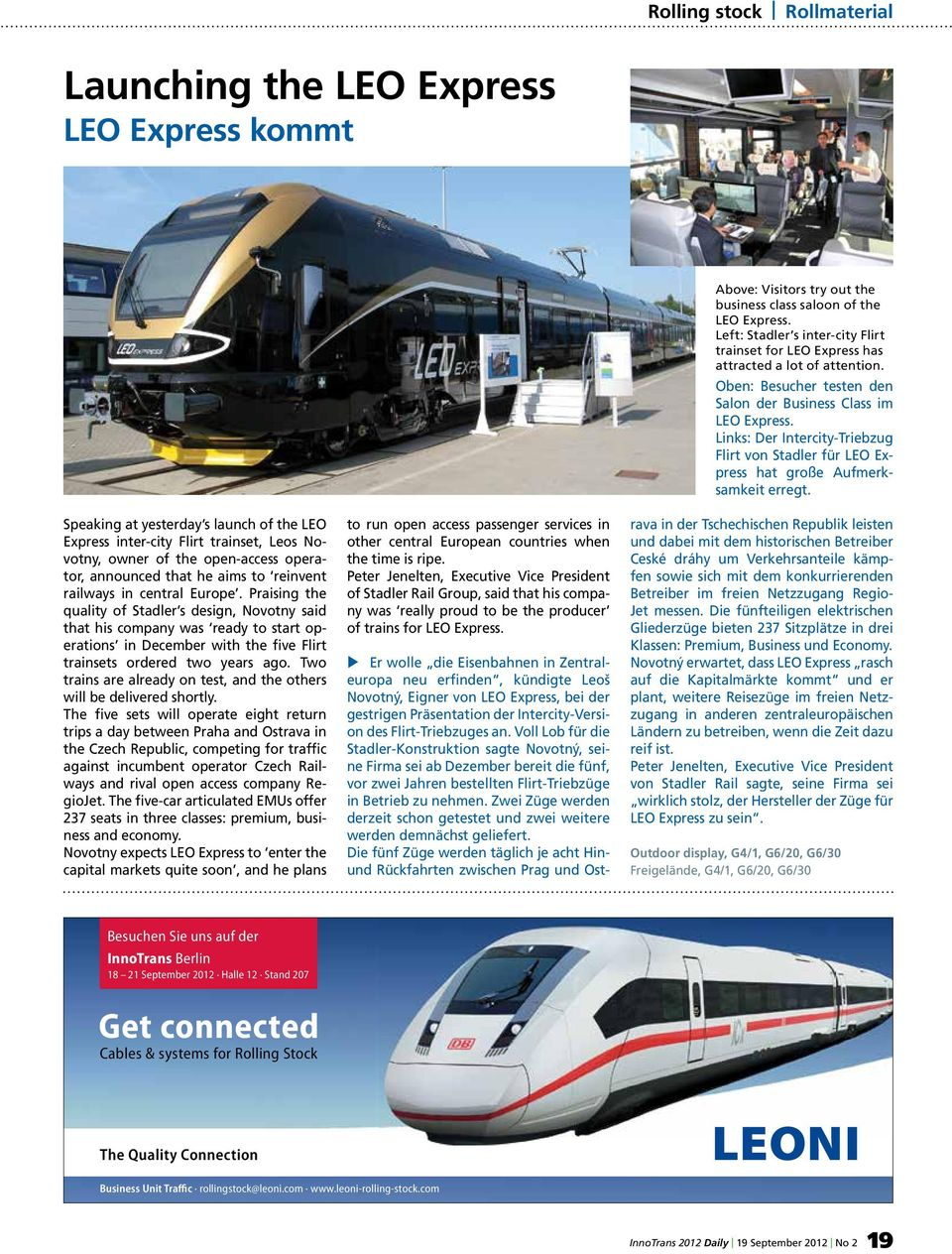 Praising the quality of Stadler s design, Novotny said that his company was ready to start operations in December with the five Flirt trainsets ordered two years ago.