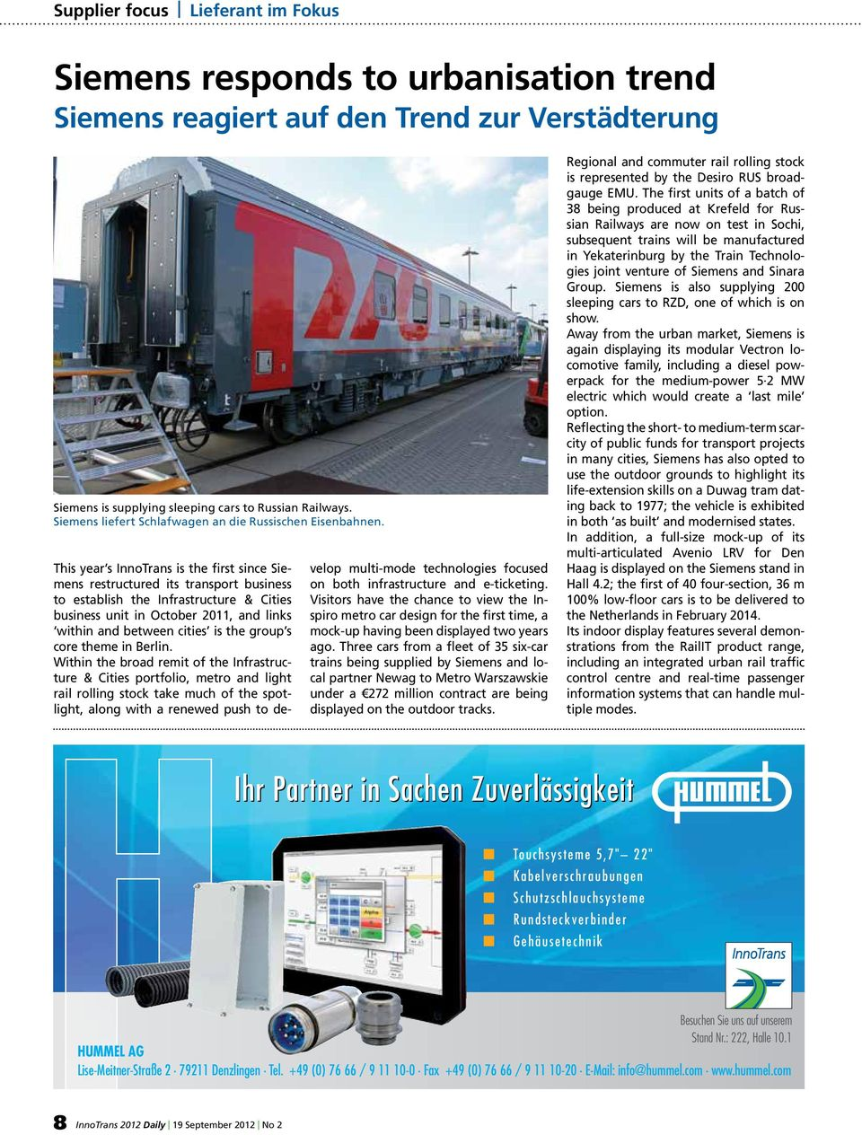 This year s InnoTrans is the first since Siemens restructured its transport business to establish the Infrastructure & Cities business unit in October 2011, and links within and between cities is the